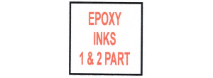 EPOXY INKS - ONE AND TWO PART (MUST SHIP UPS GROUND)