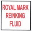 ROYAL MARK REINKING FLUID